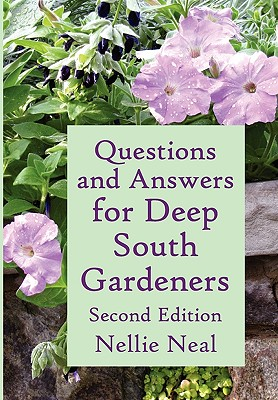 Questions and Answers for Deep South Gardeners, Second Edition - Neal, Nellie