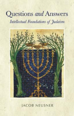 Questions and Answers: Intellectual Foundations of Judaism - Neusner, Jacob, PhD