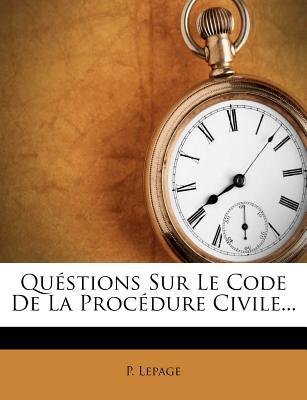 Questions Sur Le Code de La Procedure Civile... - Lepage, P