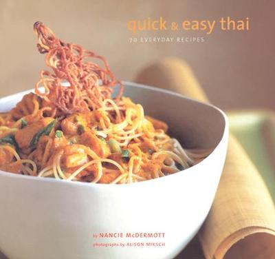 Quick and Easy Thai: 70 Everyday Recipes - McDermott, Nancie, and Miksch, Alison (Photographer)