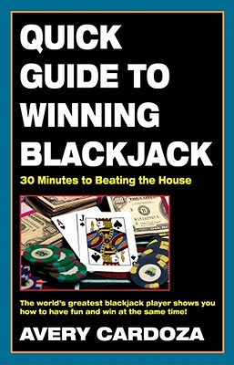 Quick Guide to Winning Blackjack, 2nd Edition: 30 Minutes to Beating the House - Cardoza, Avery