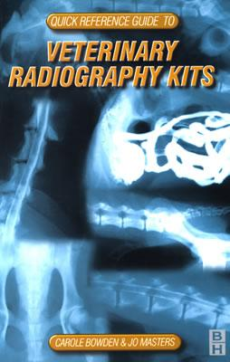 Quick Reference Guide to Veterinary Radiography Kits - Bowden, Carole, and Masters, Jo, and Martin, Carole