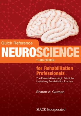 Quick Reference Neuroscience for Rehabilitation Professionals: The Essential Neurologic Principles Underlying Rehabilitation Practice - Gutman, Sharon A, PhD, Faota