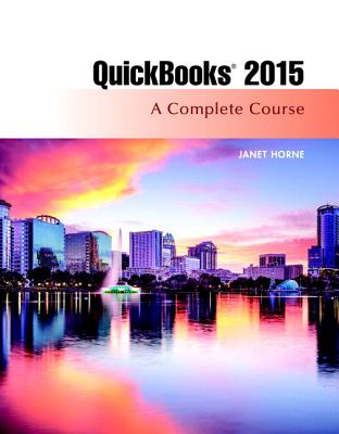 QuickBooks 2015: A Complete Course & Access Card Package - Horne, Janet