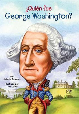 Quien Fue George Washington? - Edwards, Roberta, and Kelley, True (Illustrator), and Ochoa, Santiago (Translated by)
