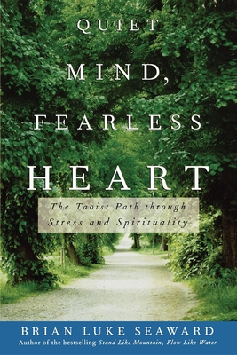 Quiet Mind, Fearless Heart: The Taoist Path Through Stress and Spirituality - Seaward, Brian Luke, Ph.D.