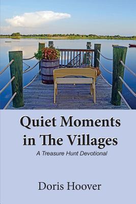 Quiet Moments in the Villages, a Treasure Hunt Devotional - Hoover, Doris