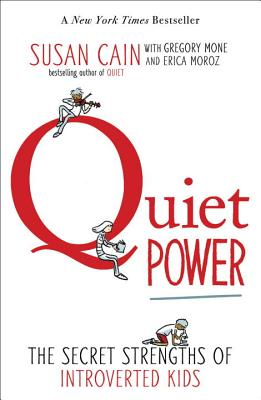 Quiet Power: The Secret Strengths of Introverted Kids - Cain, Susan, Dr., and Mone, Gregory, and Moroz, Erica