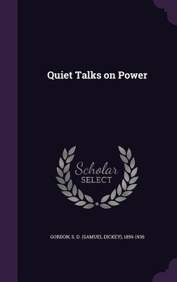 Quiet Talks on Power - Gordon, S D 1859-1936