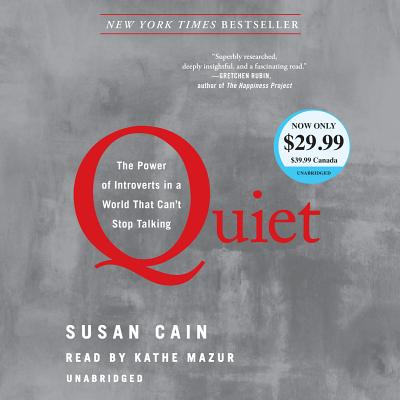 Quiet: The Power of Introverts in a World That Can't Stop Talking - Cain, Susan, and Mazur, Kathe (Read by)