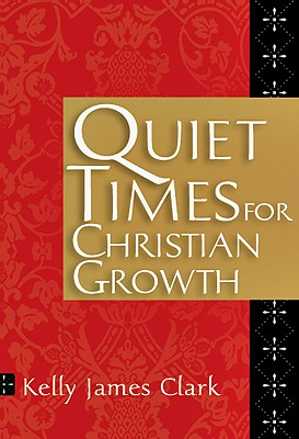 Quiet Times for Christian Growth - Clark, Kelly James