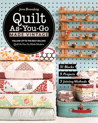 Quilt As-You-Go Made Vintage: 51 Blocks, 9 Projects, 3 Joining Methods - Brandvig, Jera