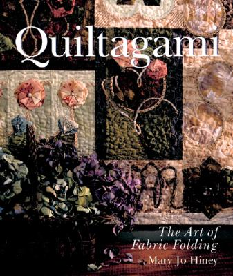 Quiltagami: The Art of Fabric Folding - Hiney, Mary Jo