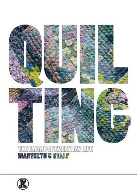 Quilting: The Fabric of Everyday Life - Stalp, Marybeth C