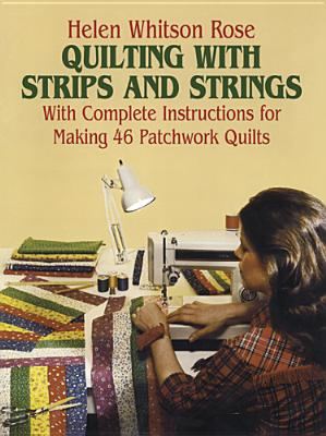 Quilting with Strips and Strings - Rose, Helen