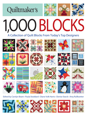 Quiltmaker's 1,000 Blocks: The Complete Collection of Quilt Blocks From Today's Top Designers - Beam, Carolyn (Editor), and Stoddard, Paula (Editor), and Harris, Diane Volk (Editor)