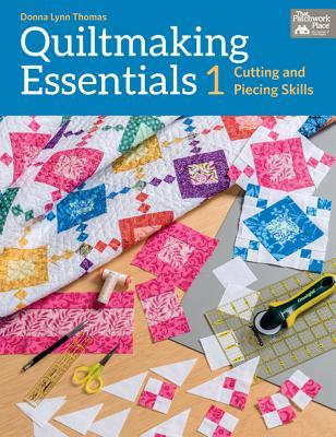 Quiltmaking Essentials 1: Cutting and Piecing Skills - Thomas, Donna Lynn