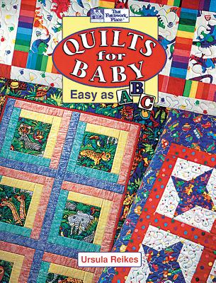 Quilts for Baby: Easy as A, B, C - Reikes, Ursula