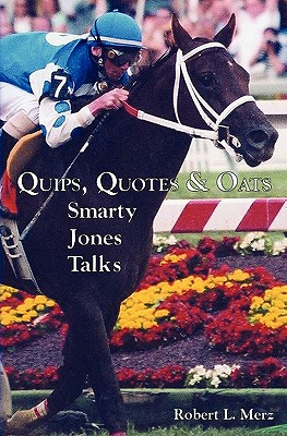 Quips, Quotes & Oats: Smarty Jones Talks - Merz, Robert L