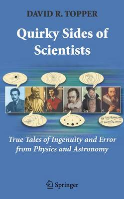 Quirky Sides of Scientists: True Tales of Ingenuity and Error from Physics and Astronomy - Topper, David