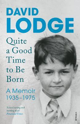 Quite A Good Time to be Born: A Memoir: 1935-1975 - Lodge, David