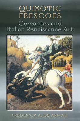 Quixotic Frescoes: Cervantes and Italian Renaissance Art - de Armas, Frederick A