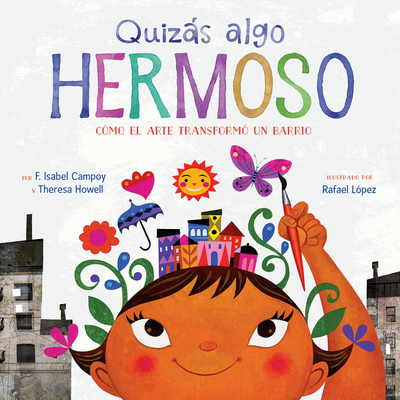 Quizßs Algo Hermoso: C?mo el Arte Transform? un Barrio - Campoy, F Isabel, and Howell, Theresa, and Lopez, Rafael (Illustrator)