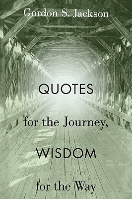 Quotes for the Journey, Wisdom for the Way - Jackson, Gordon S (Compiled by)
