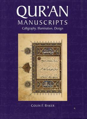 Qur'an Manuscripts: Calligraphy, Illumination, Design - Baker, Colin F