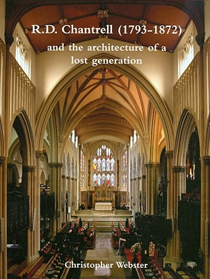 R.D. Chantrell (1793-1872) and the Architecture of a Lost Generation - Webster, Christopher