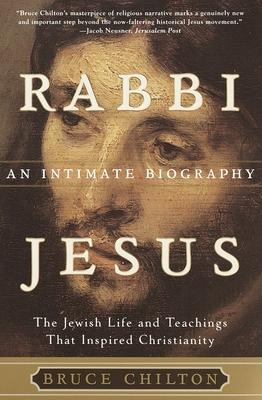 Rabbi Jesus: An Intimate Biography - Chilton, Bruce