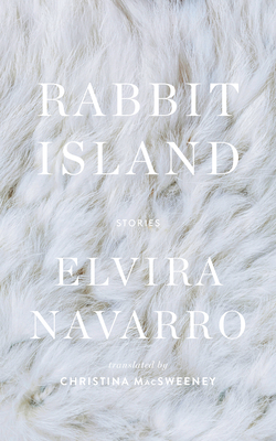 Rabbit Island - Navarro, Elvira, and Macsweeney, Christina (Translated by)