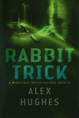 Rabbit Trick: A Mindspace Investigations Short Story - Hughes, Alex C