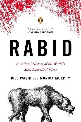 Rabid: A Cultural History of the World's Most Diabolical Virus - Murphy, Bill, and Wasik, Monica