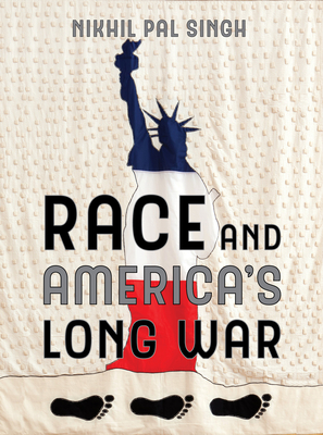 Race and America's Long War - Singh, Nikhil Pal