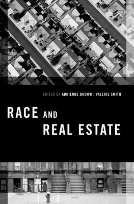 Race and Real Estate - Brown, Adrienne (Editor), and Smith, Valerie (Editor)