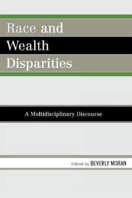 Race and Wealth Disparities: A Multidisciplinary Discourse - Moran, Beverly (Editor)