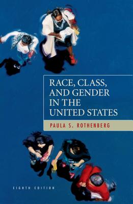 Race, Class, and Gender in the United States - Rothenberg, Paula S