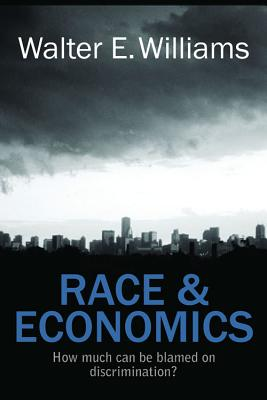 Race & Economics: How Much Can Be Blamed on Discrimination? - Williams, Walter E