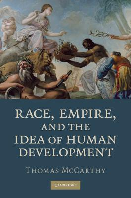 Race, Empire, and the Idea of Human Development - McCarthy, Thomas