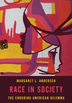 Race in Society: The Enduring American Dilemma - Andersen, Margaret L