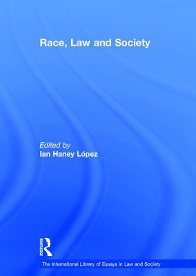 Race, Law and Society - Lopez, Ian Haney