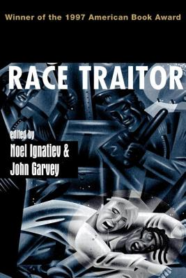 Race Traitor - Ignatiev, Noel (Editor), and Garvey, John (Editor)