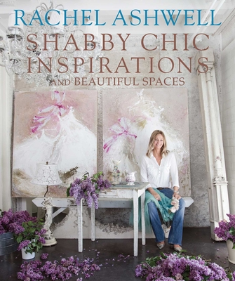 Rachel Ashwell Shabby Chic Inspirations & Beautiful Spaces - Ashwell, Rachel