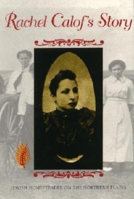 Rachel Calof's Story: Jewish Homesteader on the Northern Plains / - Calof, Rachel