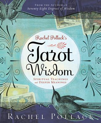 Rachel Pollack's Tarot Wisdom: Spiritual Teachings and Deeper Meanings - Pollack, Rachel
