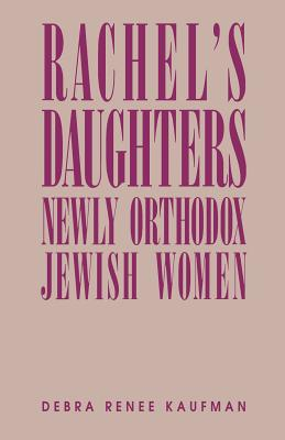 Rachel's Daughters: Newly Orthodox Jewish Women - Kaufman, Debra Renee