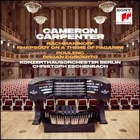 Rachmaninoff: Rhapsody on a Theme of Paganini; Poulenc: Organ Concerto - Cameron Carpenter (organ); Konzerthausorchester Berlin; Christoph Eschenbach (conductor)