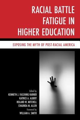 Racial Battle Fatigue in Higher Education: Exposing the Myth of Post-Racial America - Fasching-Varner, Kenneth J (Editor)