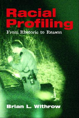Racial Profiling: From Rhetoric to Reason - Withrow, Brian L